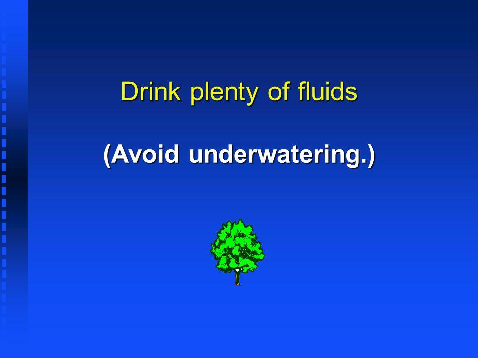 Drink plenty of fluids (Avoid underwatering.)