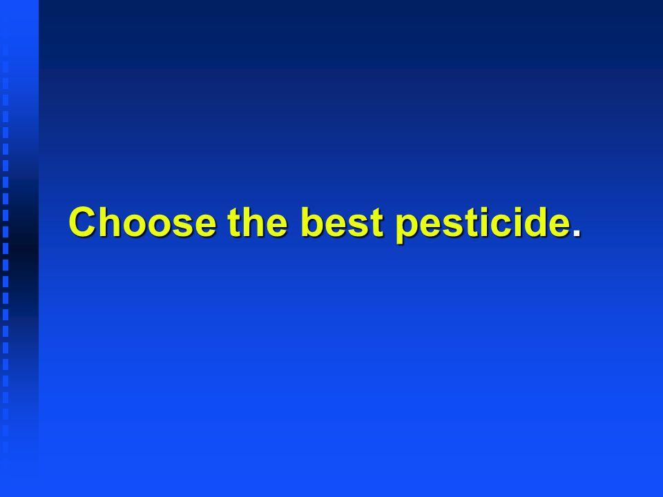 Choose the best pesticide.