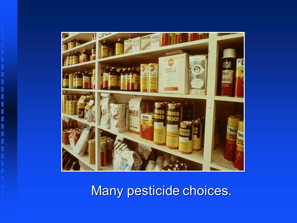 Many pesticide choices.