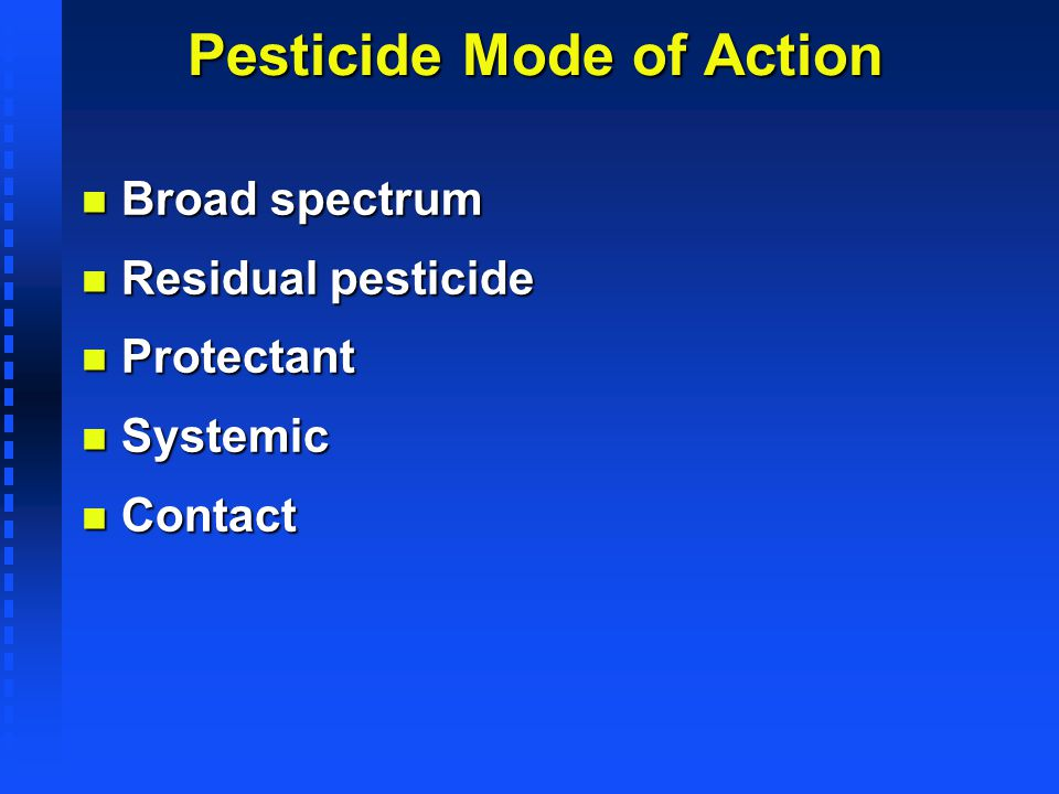 Pesticide Mode of Action n Broad spectrum n Residual pesticide n Protectant n Systemic n Contact