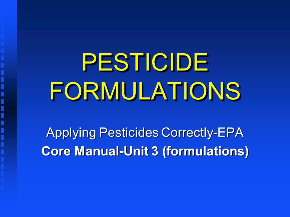 PESTICIDE FORMULATIONS Applying Pesticides Correctly-EPA Core Manual-Unit 3 (formulations)