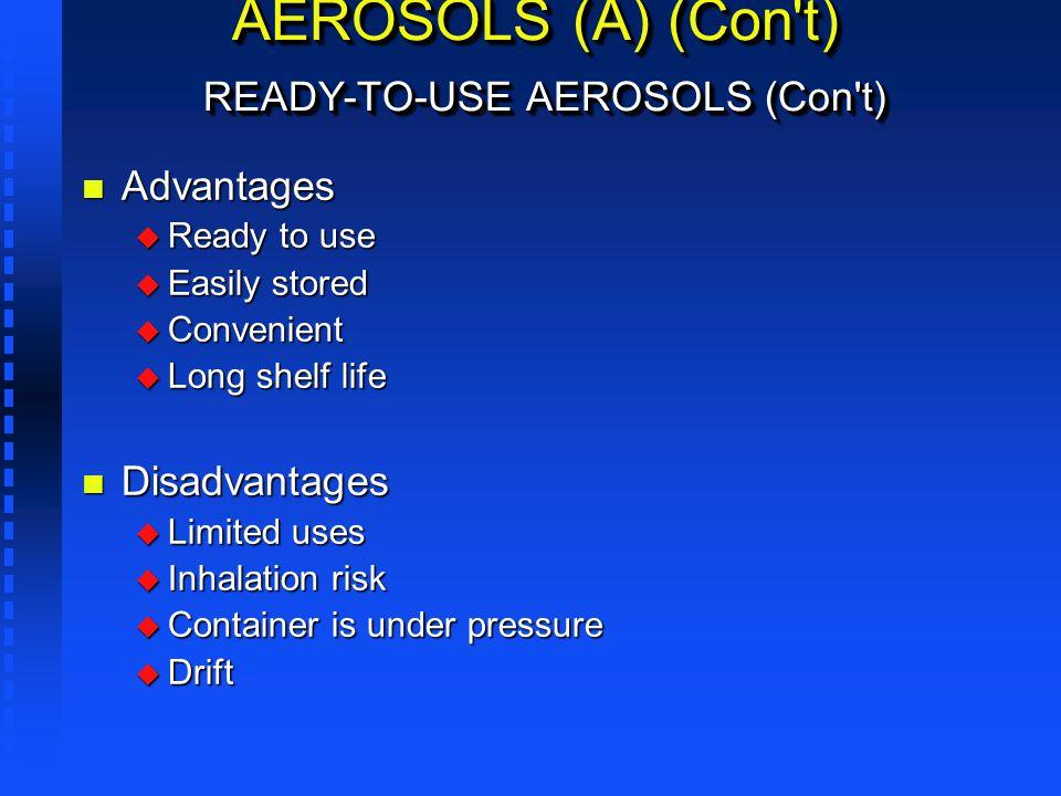 AEROSOLS (A) (Con't) READY-TO-USE AEROSOLS (Con't) n Advantages u Ready to use u Easily stored u Convenient u Long shelf life n Disadvantages u Limite