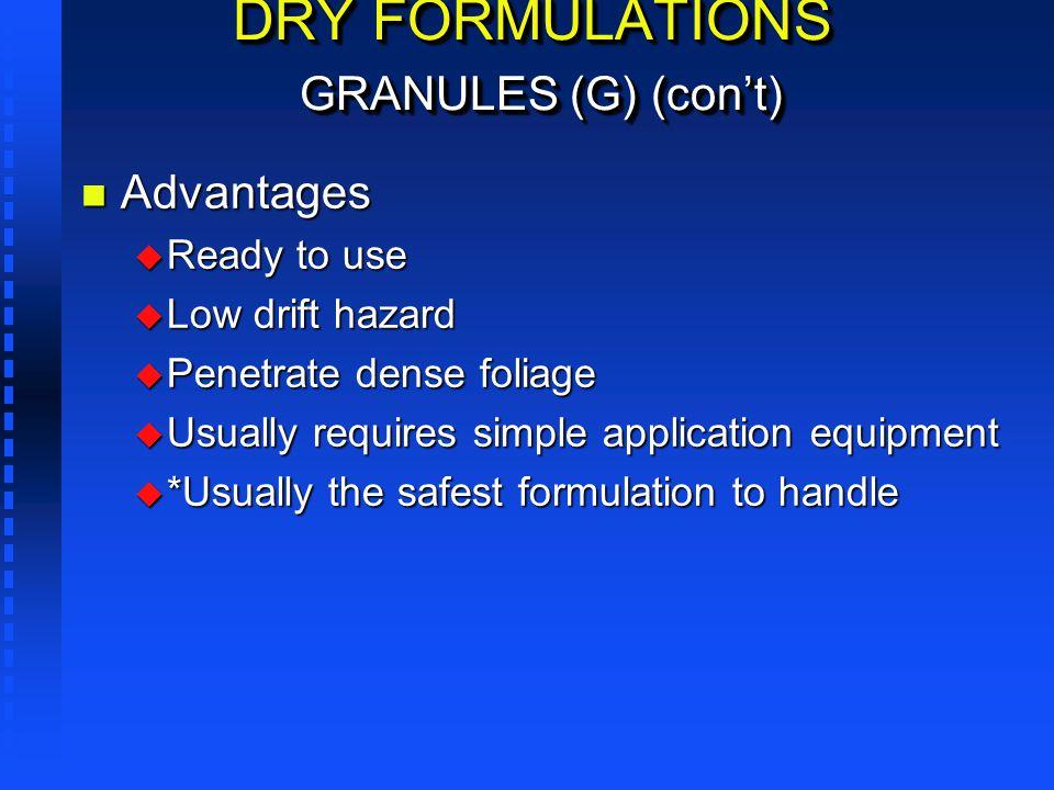 DRY FORMULATIONS GRANULES (G) (cont) n Advantages u Ready to use u Low drift hazard u Penetrate dense foliage u Usually requires simple application eq