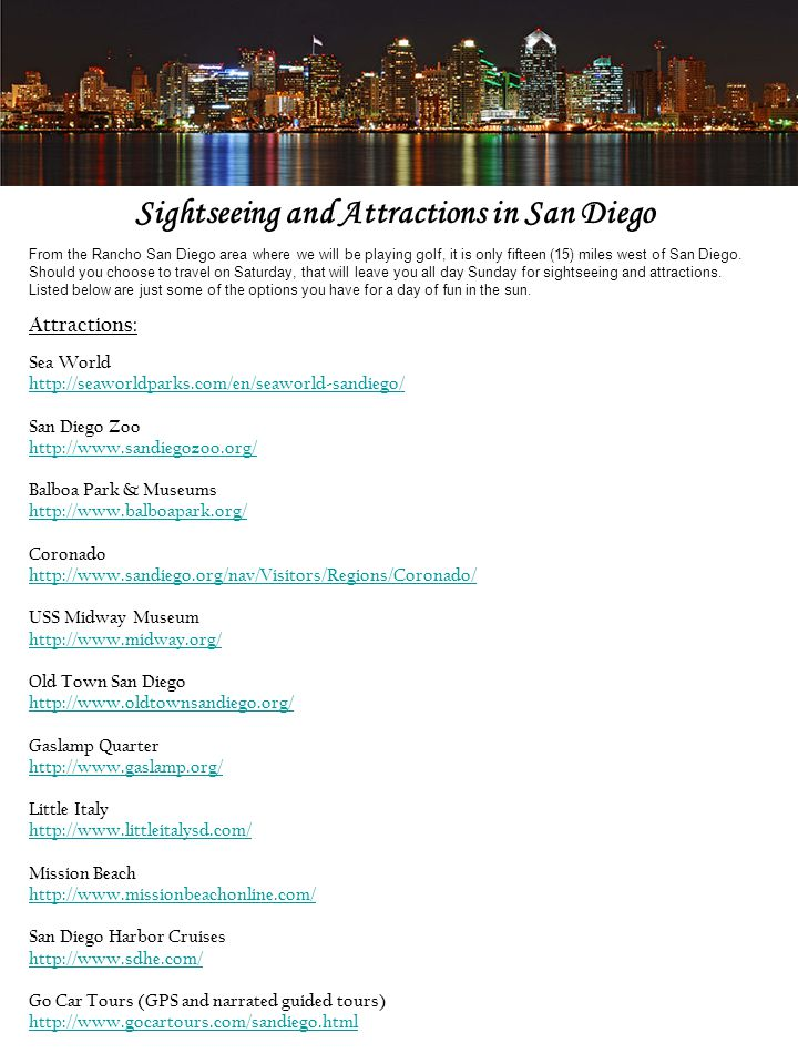 Sightseeing and Attractions in San Diego From the Rancho San Diego area where we will be playing golf, it is only fifteen (15) miles west of San Diego.