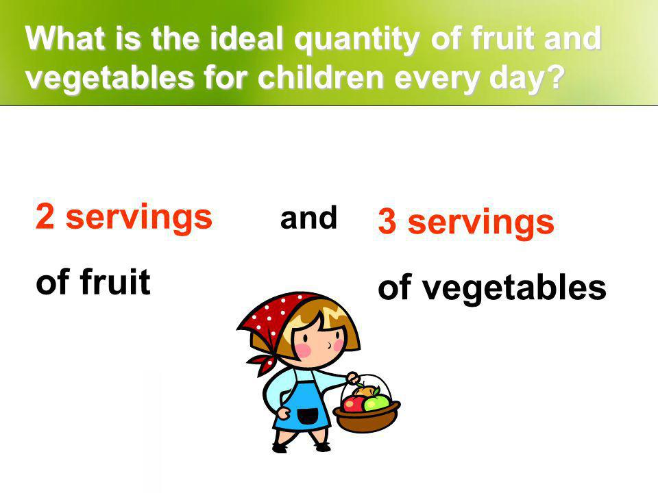 What is the ideal quantity of fruit and vegetables for children every day.