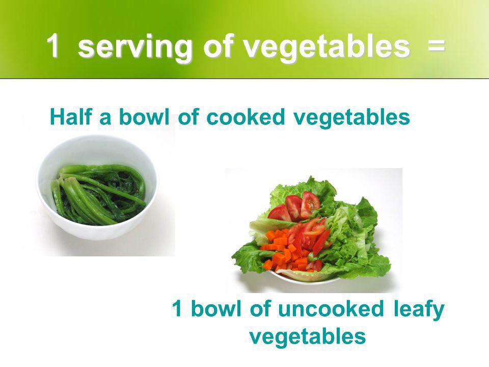 Half a bowl of cooked vegetables 1 bowl of uncooked leafy vegetables serving of vegetables serving of vegetables