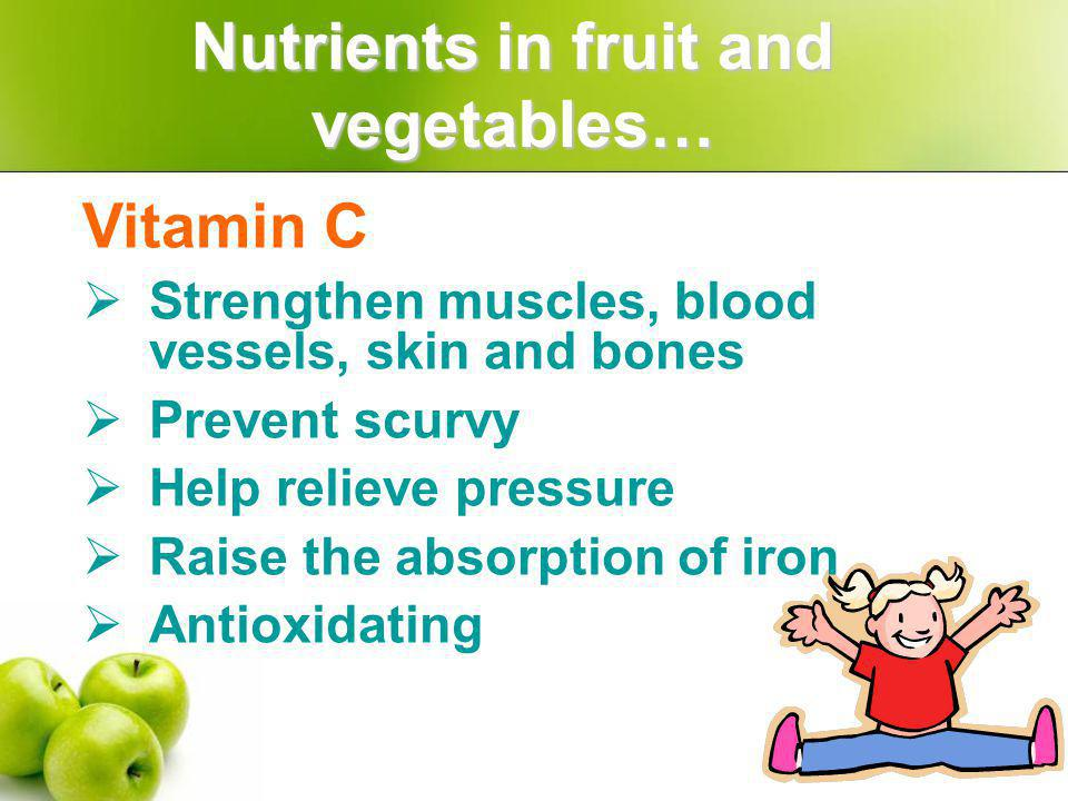 Food such as: red bell pepper, persimmon, kiwifruit Vitamin C