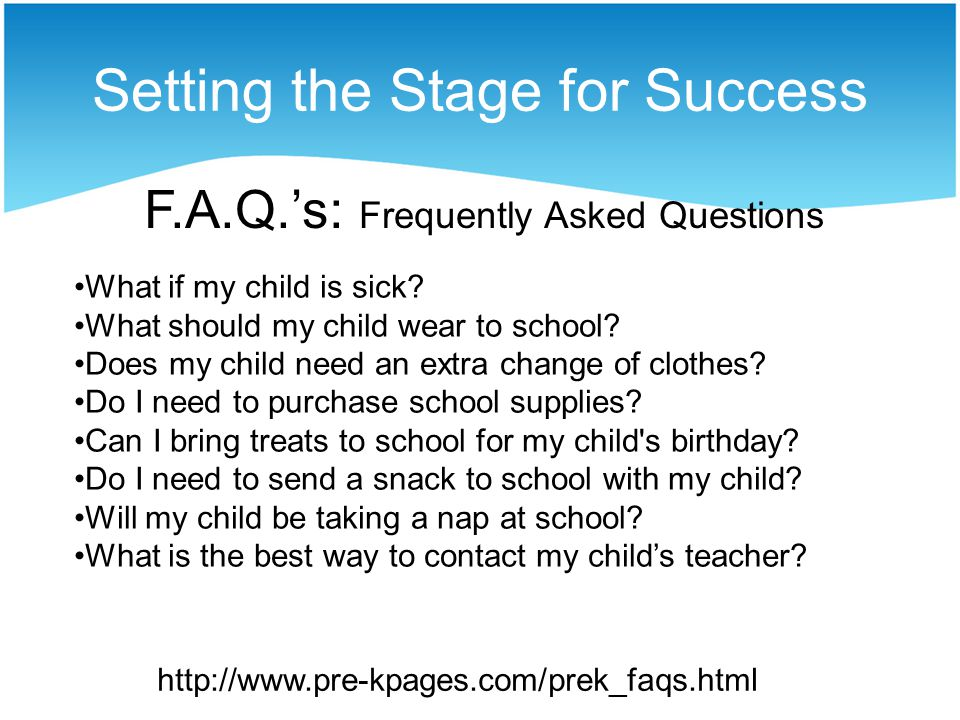 Setting the Stage for Success F.A.Q.s: Frequently Asked Questions What if my child is sick.
