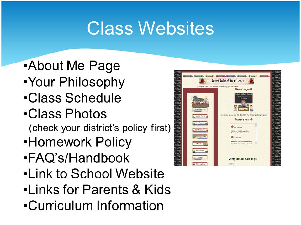 Class Websites About Me Page Your Philosophy Class Schedule Class Photos (check your districts policy first) Homework Policy FAQs/Handbook Link to School Website Links for Parents & Kids Curriculum Information