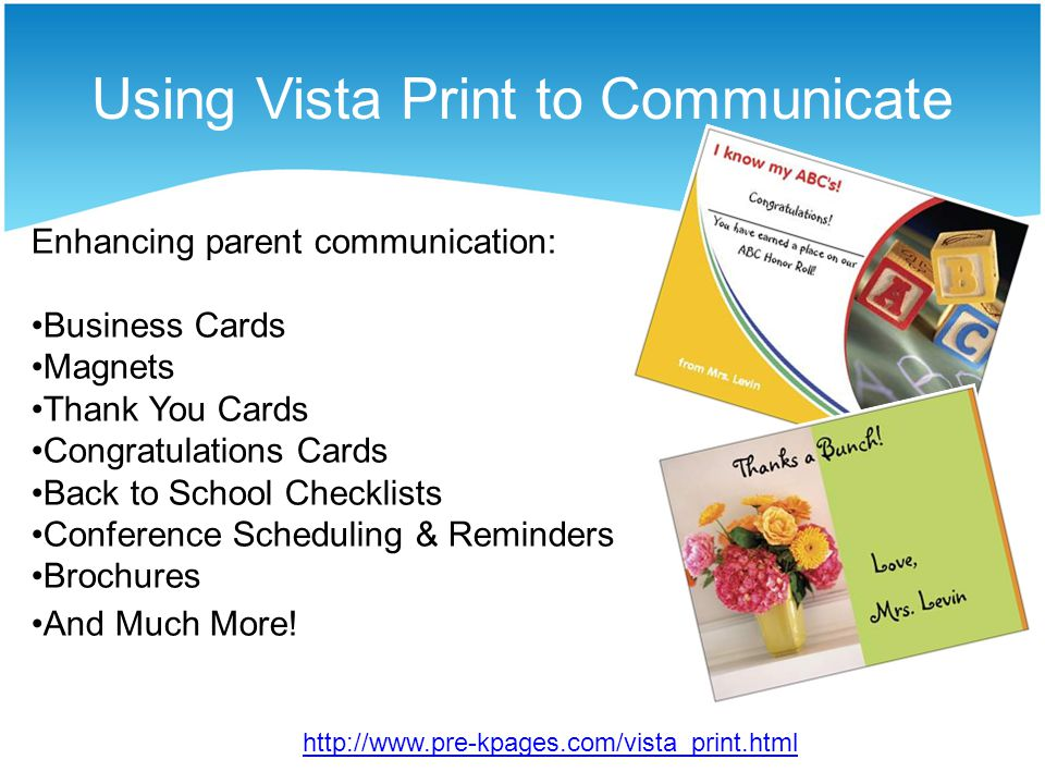 Using Vista Print to Communicate Enhancing parent communication: Business Cards Magnets Thank You Cards Congratulations Cards Back to School Checklists Conference Scheduling & Reminders Brochures And Much More.
