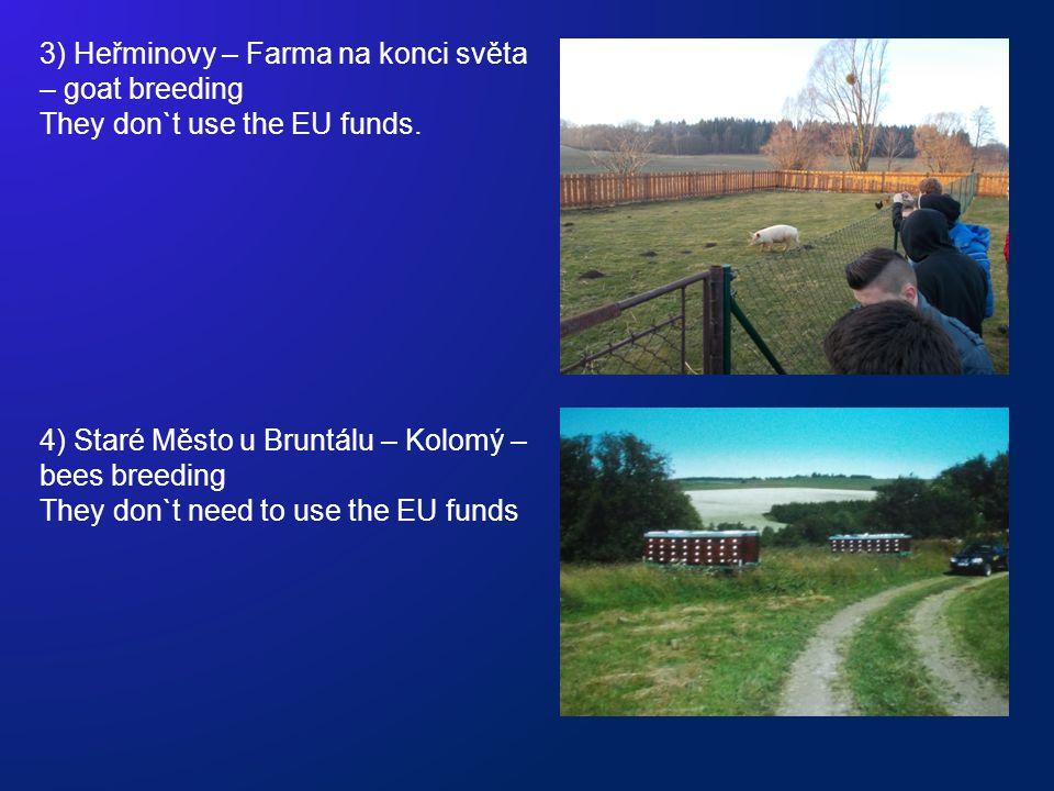 3) Heřminovy – Farma na konci světa – goat breeding They don`t use the EU funds. 4) Staré Město u Bruntálu – Kolomý – bees breeding They don`t need to
