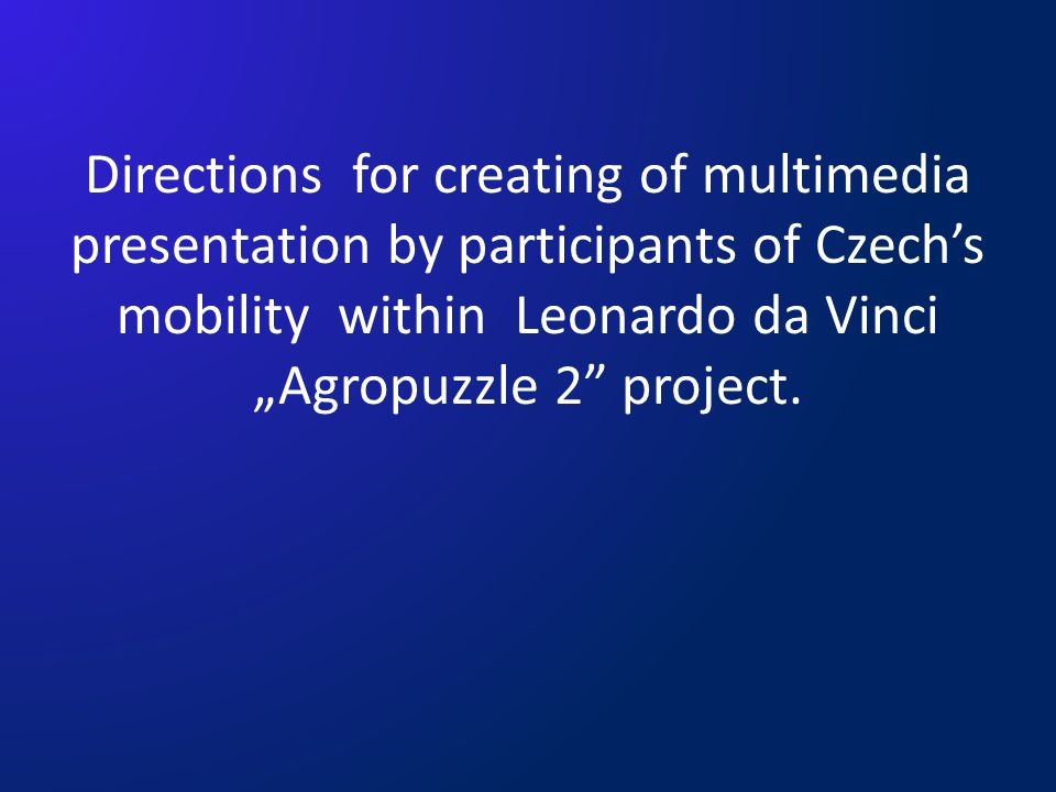 Directions for creating of multimedia presentation by participants of Czechs mobility within Leonardo da Vinci Agropuzzle 2 project.