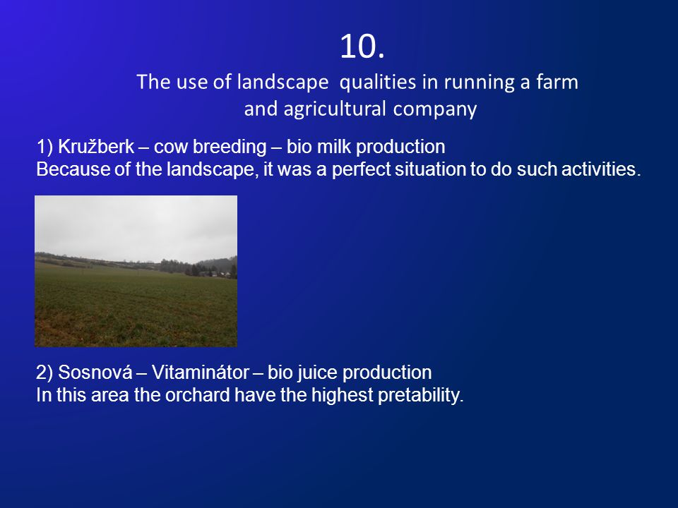 10. The use of landscape qualities in running a farm and agricultural company 1) Kružberk – cow breeding – bio milk production Because of the landscap