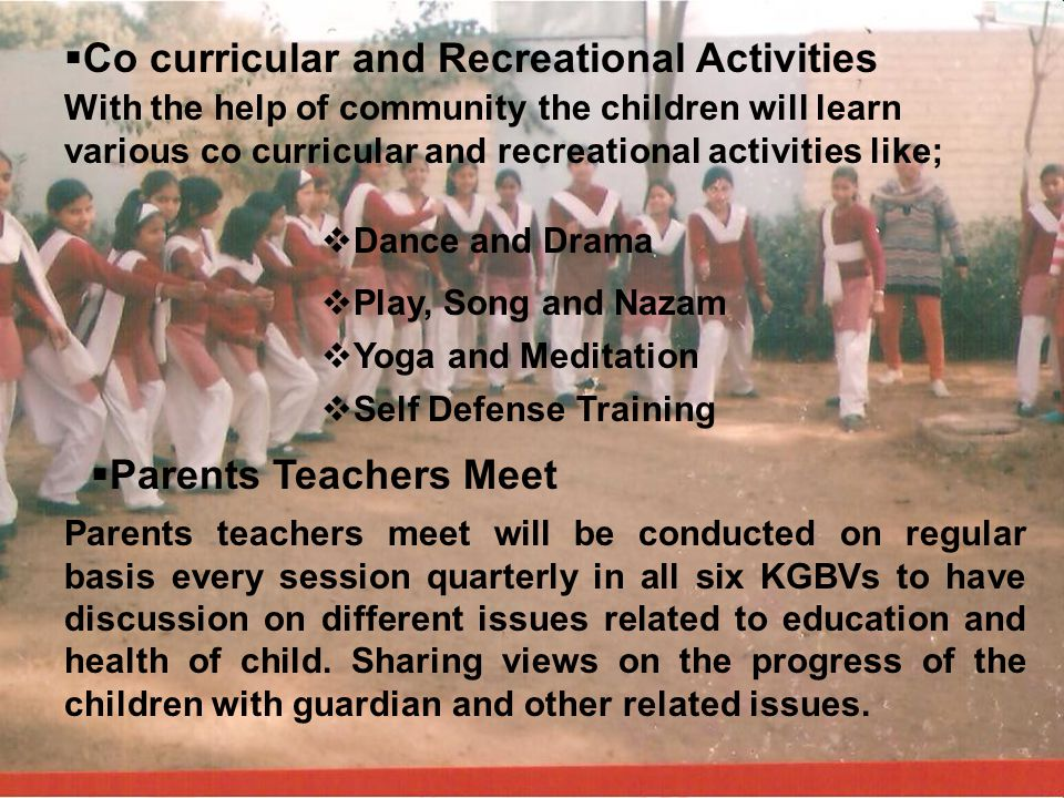 Co curricular and Recreational Activities With the help of community the children will learn various co curricular and recreational activities like; D