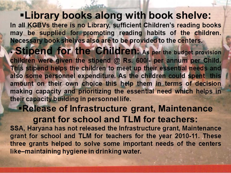 Library books along with book shelve: In all KGBVs there is no Library, sufficient Childrens reading books may be supplied for promoting reading habit