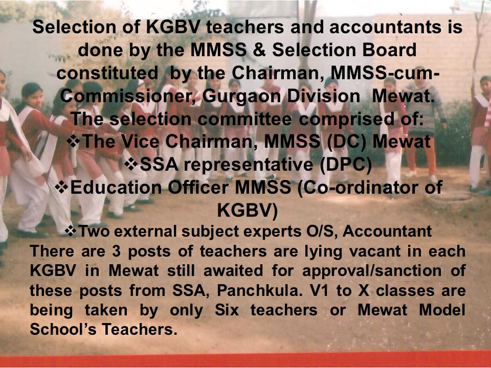 Selection of KGBV teachers and accountants is done by the MMSS & Selection Board constituted by the Chairman, MMSS-cum- Commissioner, Gurgaon Division Mewat.