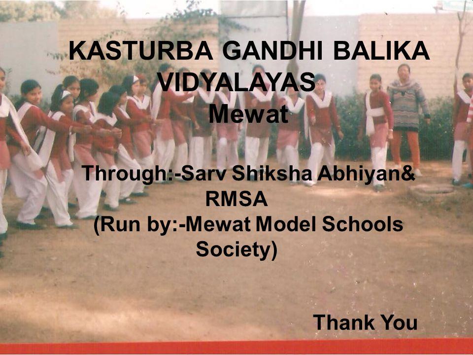 KASTURBA GANDHI BALIKA VIDYALAYAS Mewat Through:-Sarv Shiksha Abhiyan& RMSA (Run by:-Mewat Model Schools Society) Thank You