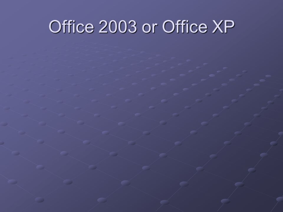 Office 2003 or Office XP