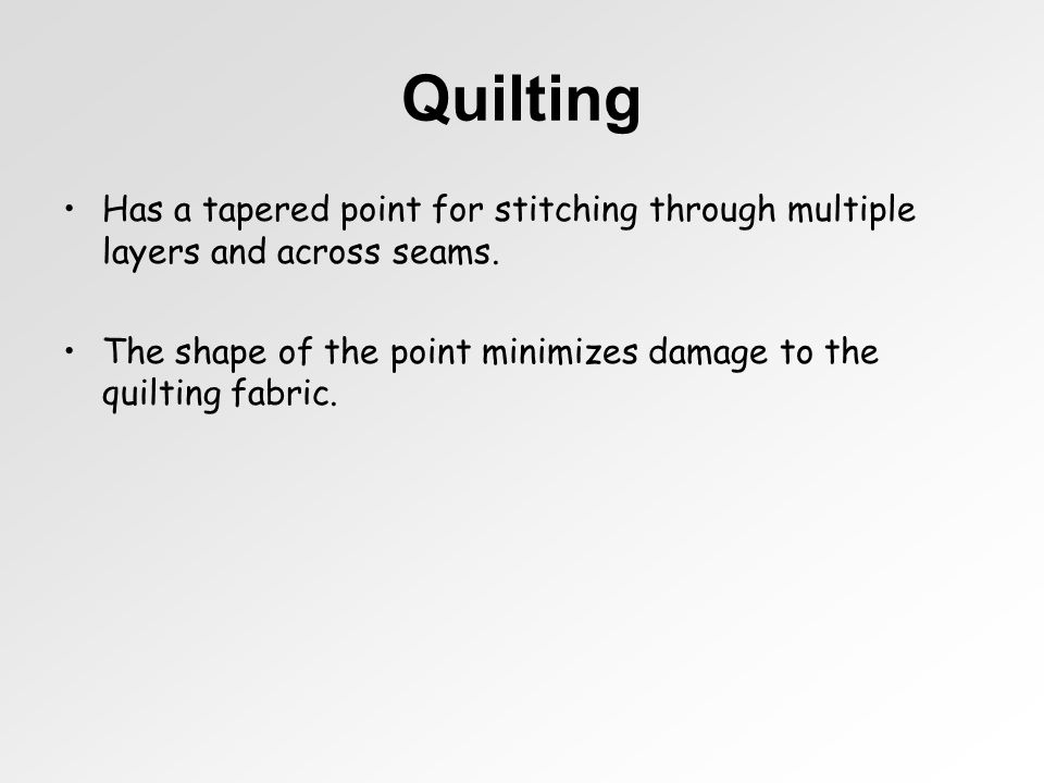 Quilting Has a tapered point for stitching through multiple layers and across seams.