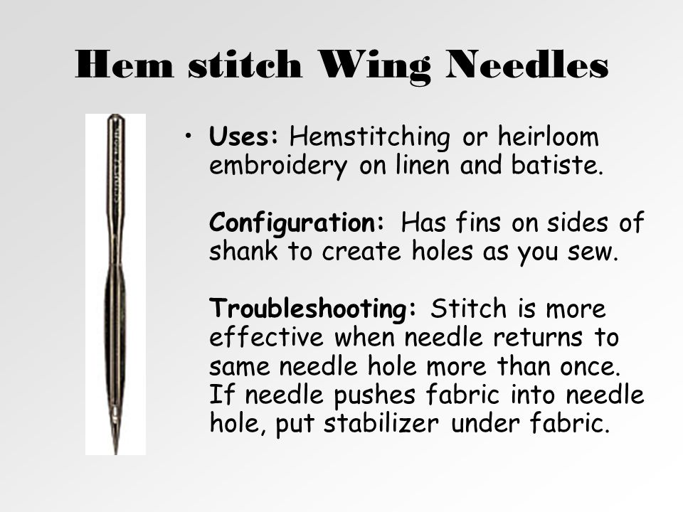 Hem stitch Wing Needles Uses: Hemstitching or heirloom embroidery on linen and batiste.