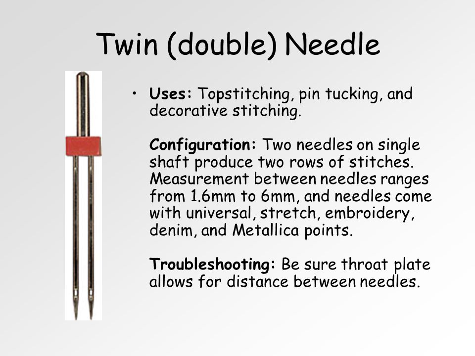 Twin (double) Needle Uses: Topstitching, pin tucking, and decorative stitching.