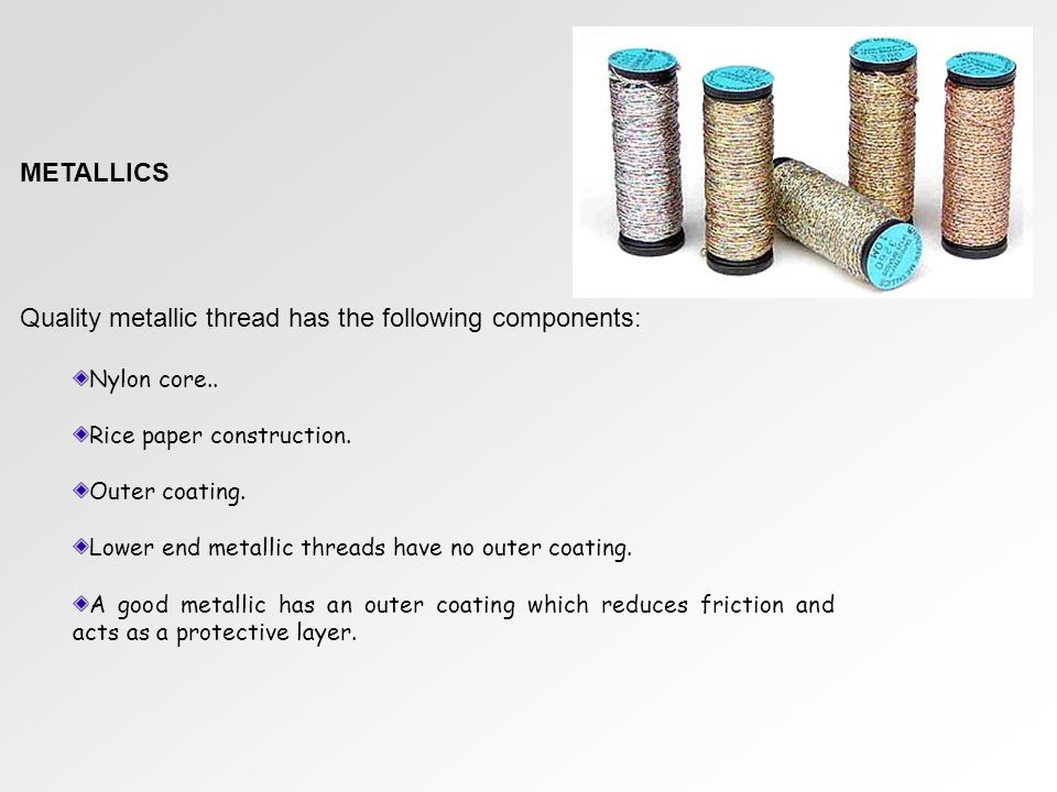 METALLICS Quality metallic thread has the following components: Nylon core..