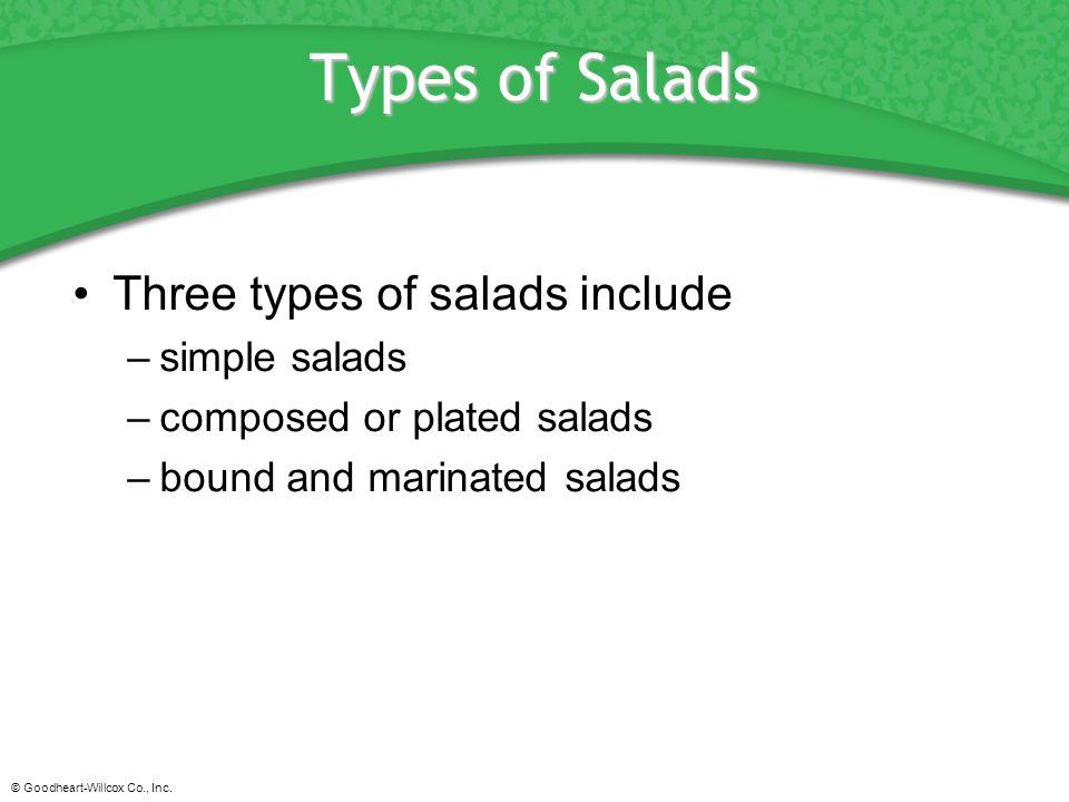 © Goodheart-Willcox Co., Inc. Types of Salads Three types of salads include –simple salads –composed or plated salads –bound and marinated salads