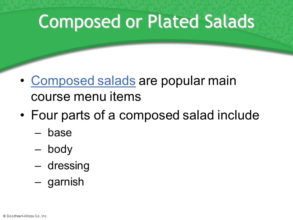 © Goodheart-Willcox Co., Inc. Composed or Plated Salads Composed salads are popular main course menu itemsComposed salads Four parts of a composed sal