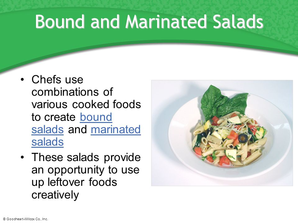 © Goodheart-Willcox Co., Inc. Bound and Marinated Salads Chefs use combinations of various cooked foods to create bound salads and marinated saladsbou