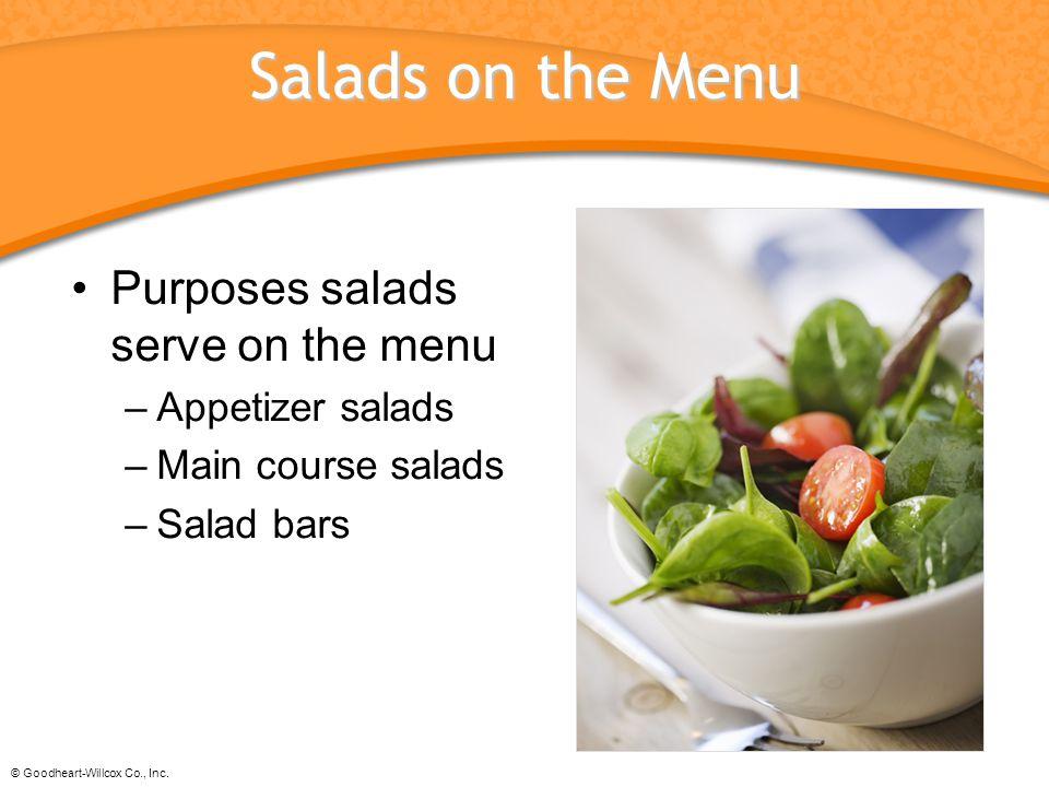 © Goodheart-Willcox Co., Inc. Salads on the Menu Purposes salads serve on the menu –Appetizer salads –Main course salads –Salad bars