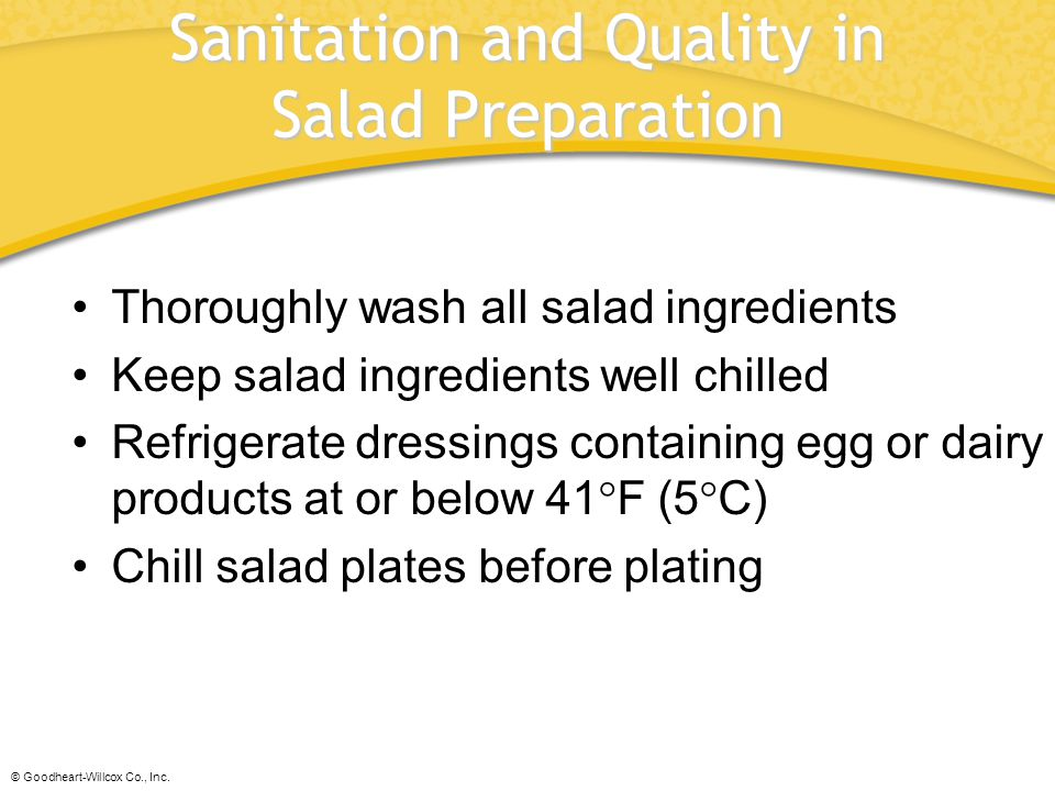 © Goodheart-Willcox Co., Inc. Sanitation and Quality in Salad Preparation Thoroughly wash all salad ingredients Keep salad ingredients well chilled Re