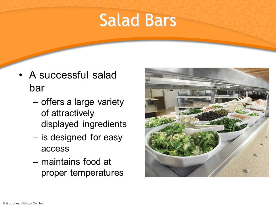 © Goodheart-Willcox Co., Inc. Salad Bars A successful salad bar –offers a large variety of attractively displayed ingredients –is designed for easy ac