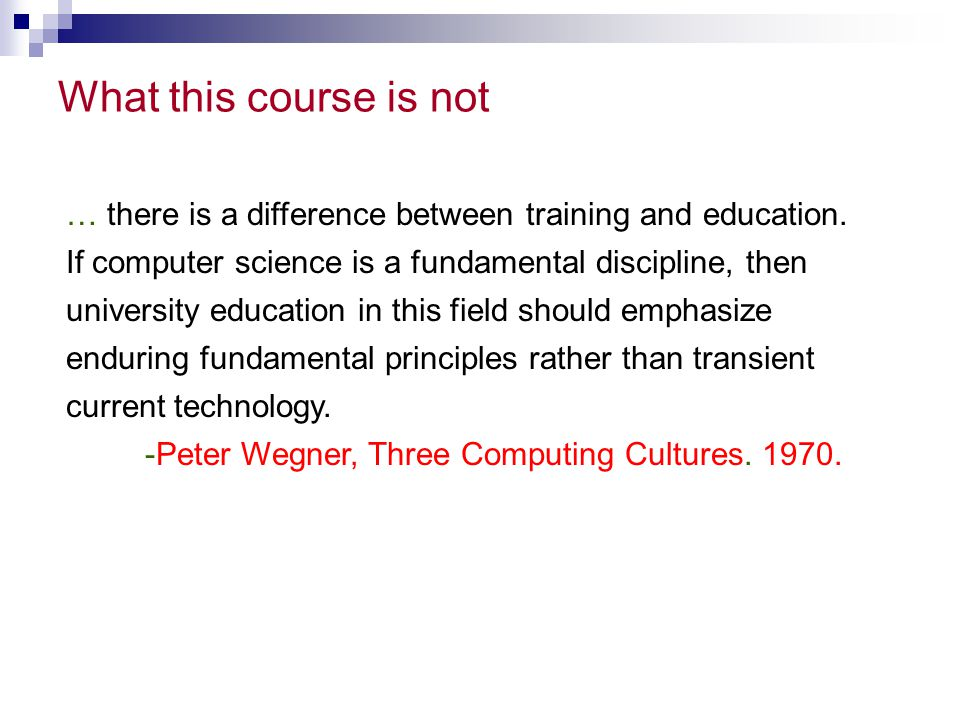 What this course is not … there is a difference between training and education.