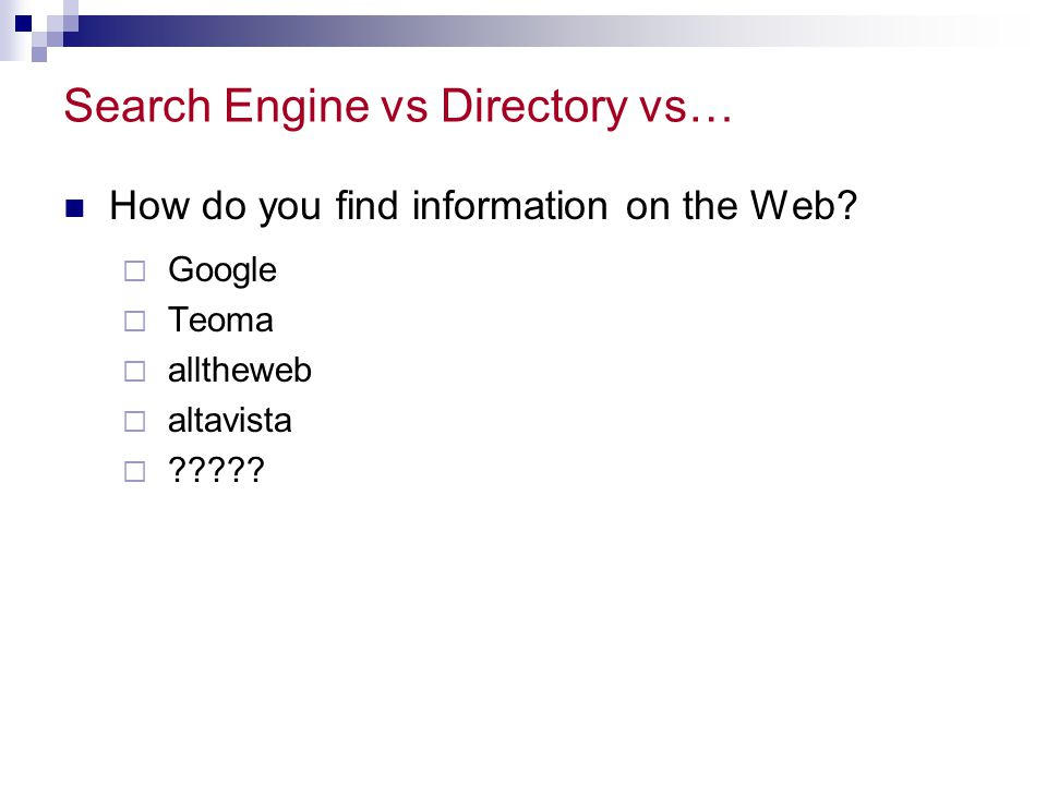 Search Engine vs Directory vs… How do you find information on the Web.