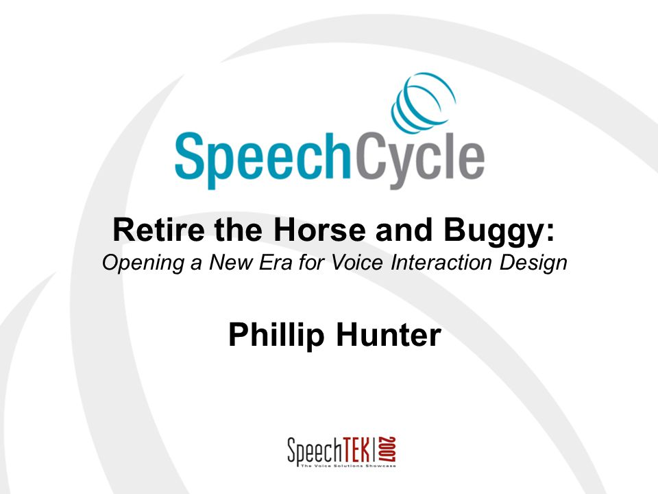 Confidential Retire the Horse and Buggy: Opening a New Era for Voice Interaction Design Phillip Hunter