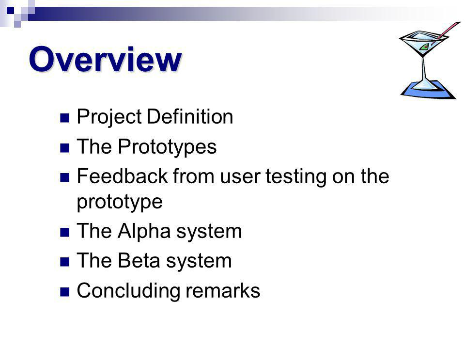 Overview Project Definition The Prototypes Feedback from user testing on the prototype The Alpha system The Beta system Concluding remarks