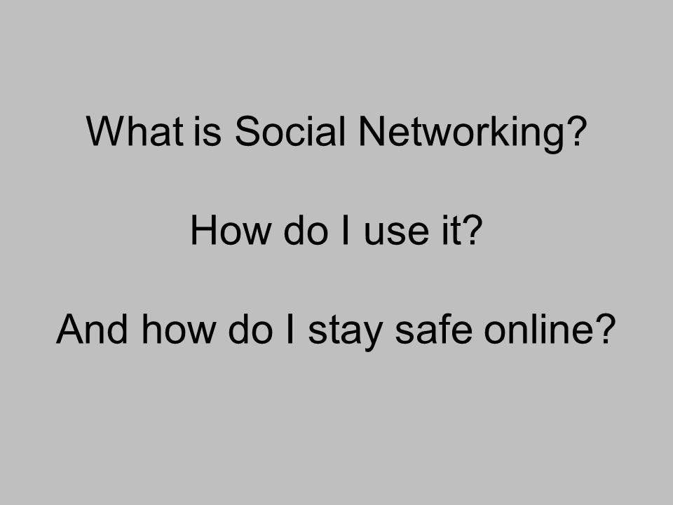 What is Social Networking How do I use it And how do I stay safe online
