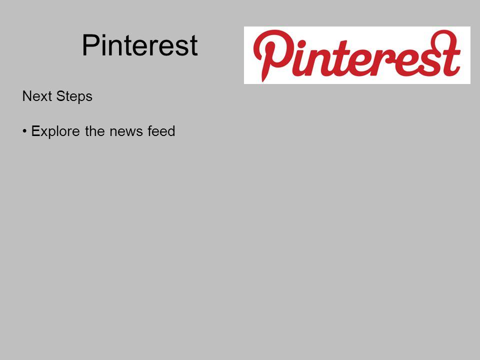 Pinterest Next Steps Explore the news feed