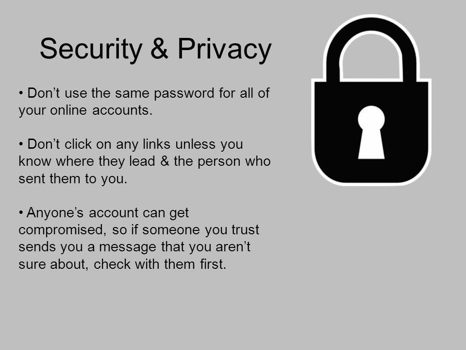 Security & Privacy Dont use the same password for all of your online accounts.