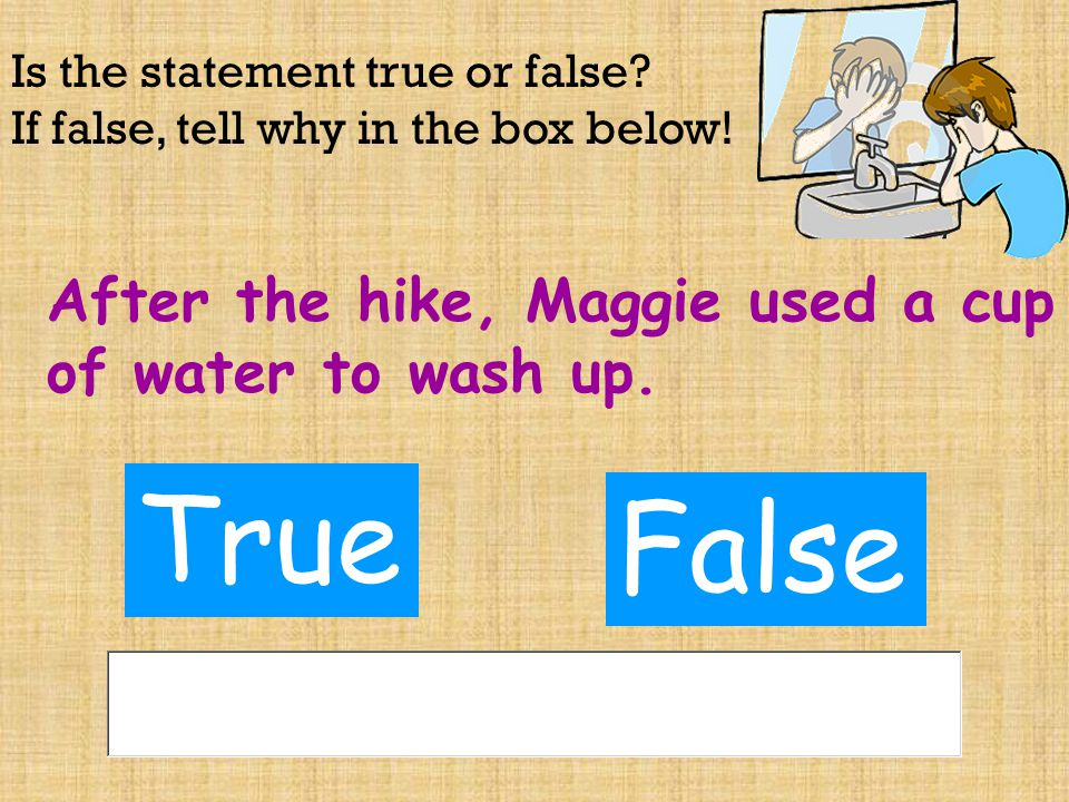 Is the statement true or false. If false, tell why in the box below.