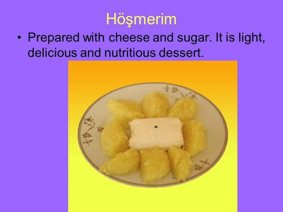 Höşmerim Prepared with cheese and sugar. It is light, delicious and nutritious dessert.