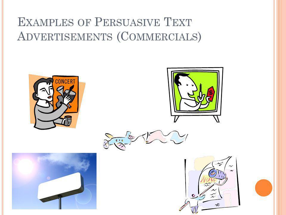E XAMPLES OF P ERSUASIVE T EXT A DVERTISEMENTS (C OMMERCIALS )