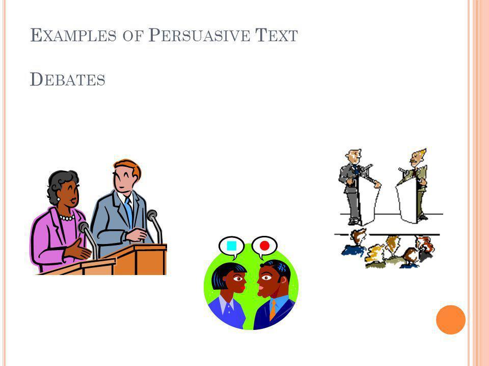 E XAMPLES OF P ERSUASIVE T EXT D EBATES