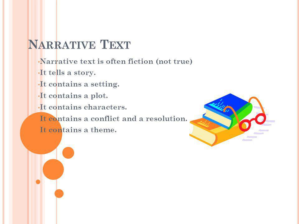 Narrative text is often fiction (not true) It tells a story. It contains a setting. It contains a plot. It contains characters. It contains a conflict