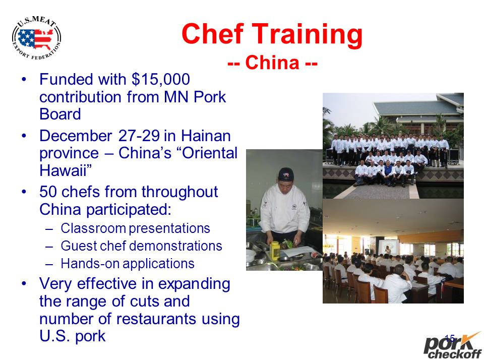 15 Chef Training -- China -- Funded with $15,000 contribution from MN Pork Board December 27-29 in Hainan province – Chinas Oriental Hawaii 50 chefs f