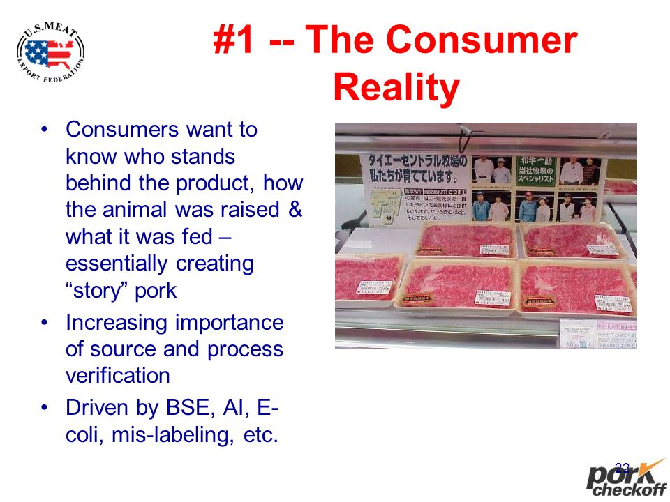 22 #1 -- The Consumer Reality Consumers want to know who stands behind the product, how the animal was raised & what it was fed – essentially creating