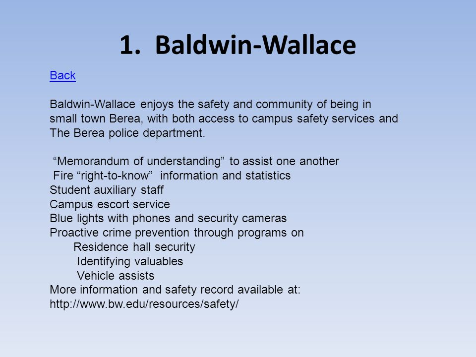 1. Baldwin-Wallace Back Baldwin-Wallace enjoys the safety and community of being in small town Berea, with both access to campus safety services and T