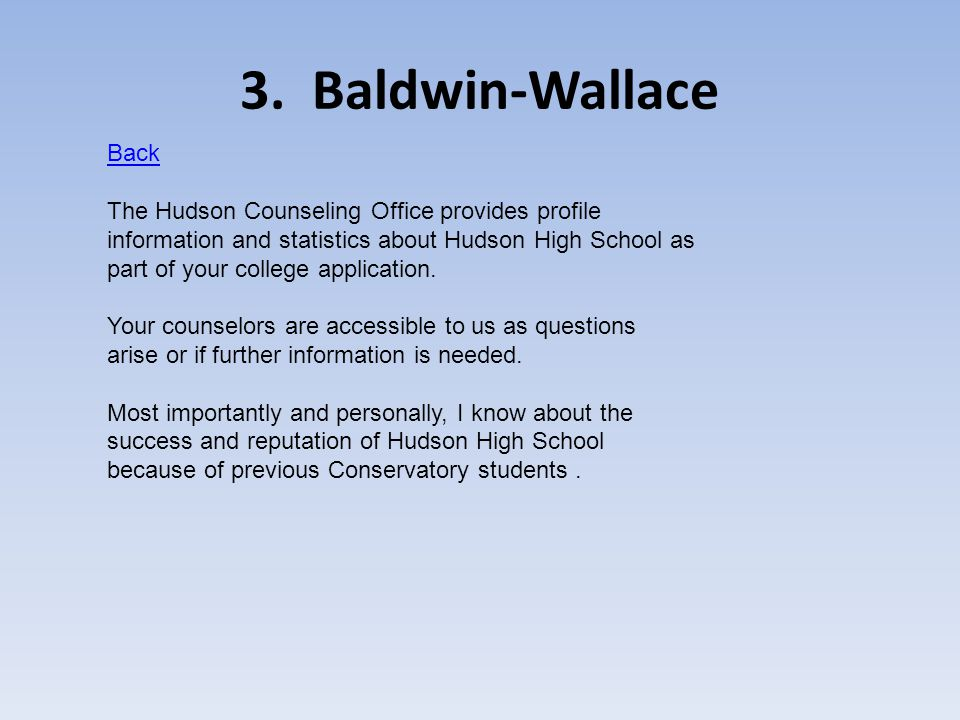 3. Baldwin-Wallace Back The Hudson Counseling Office provides profile information and statistics about Hudson High School as part of your college appl
