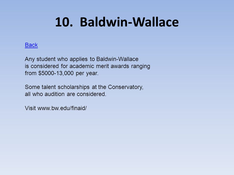 10. Baldwin-Wallace Back Any student who applies to Baldwin-Wallace is considered for academic merit awards ranging from $5000-13,000 per year. Some t