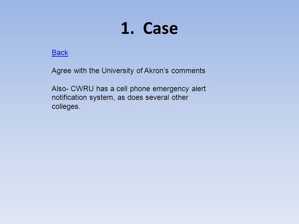 1. Case Back Agree with the University of Akrons comments Also- CWRU has a cell phone emergency alert notification system, as does several other colle